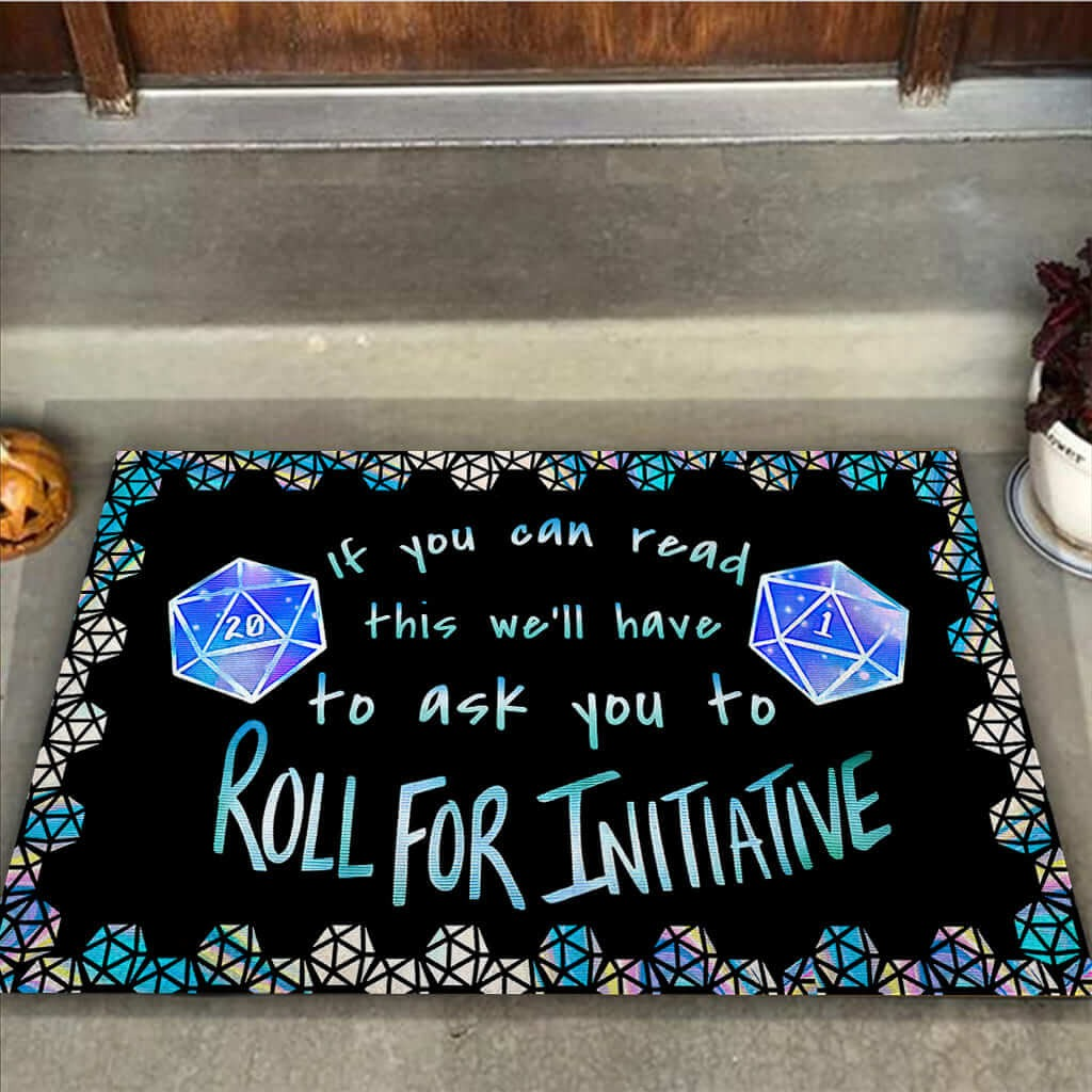 If you can read this well have to ask you to roll for initiative doormat2 1