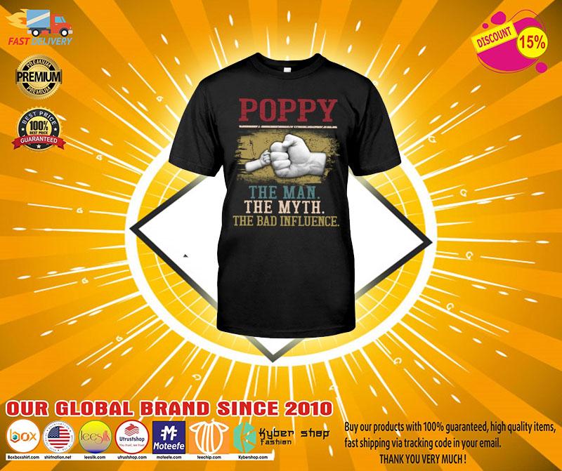 Poppy the man the myth the bad influence shirt2