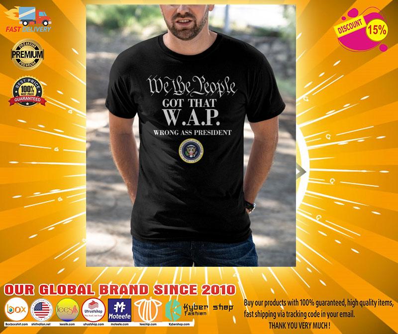 We the people got that WAP wrong ass president T shirt2