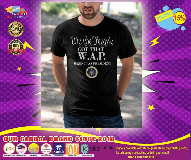 We the people got that WAP wrong ass president T shirt1