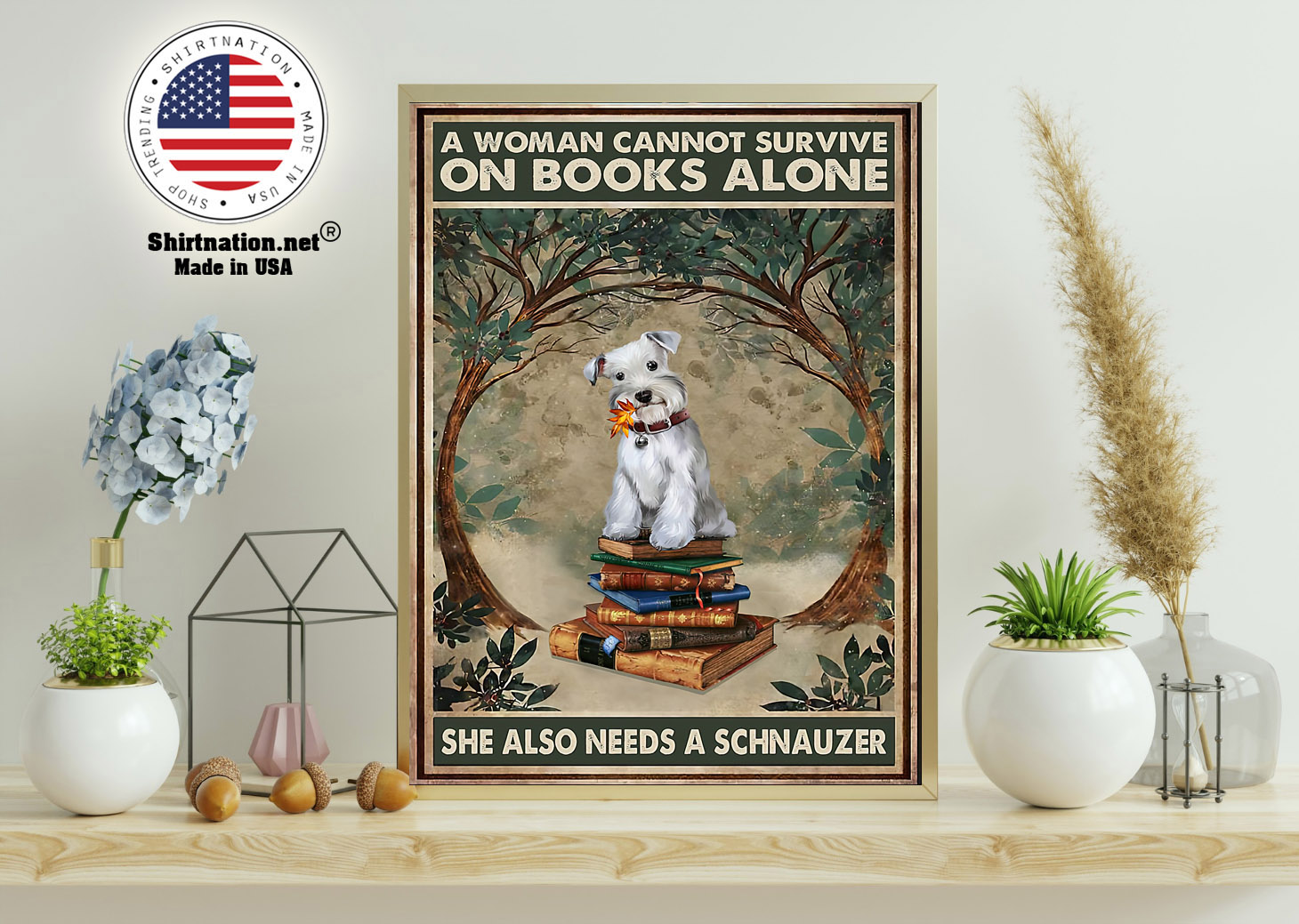 A woman cannot survive on books alone she also needs a schnauzer poster 11