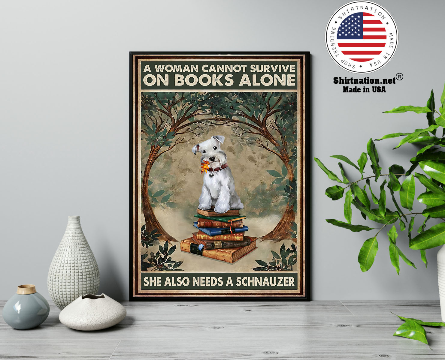 A woman cannot survive on books alone she also needs a schnauzer poster 13