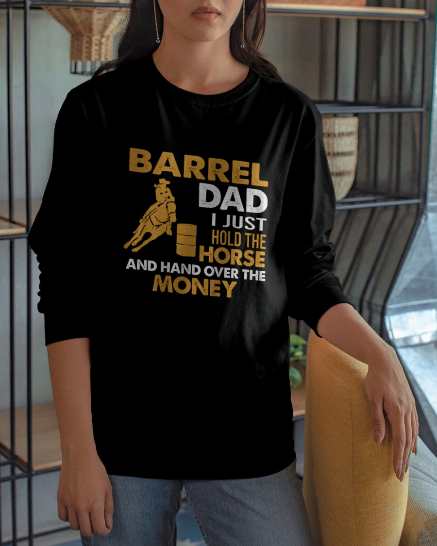 Barrel Dad I Just Hold The Horse And Hand Over The Money Shirt6