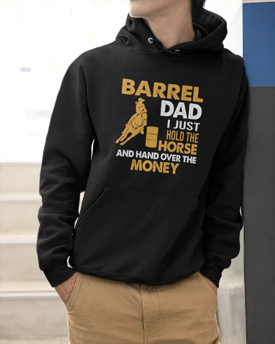 Barrel Dad I Just Hold The Horse And Hand Over The Money Shirt9