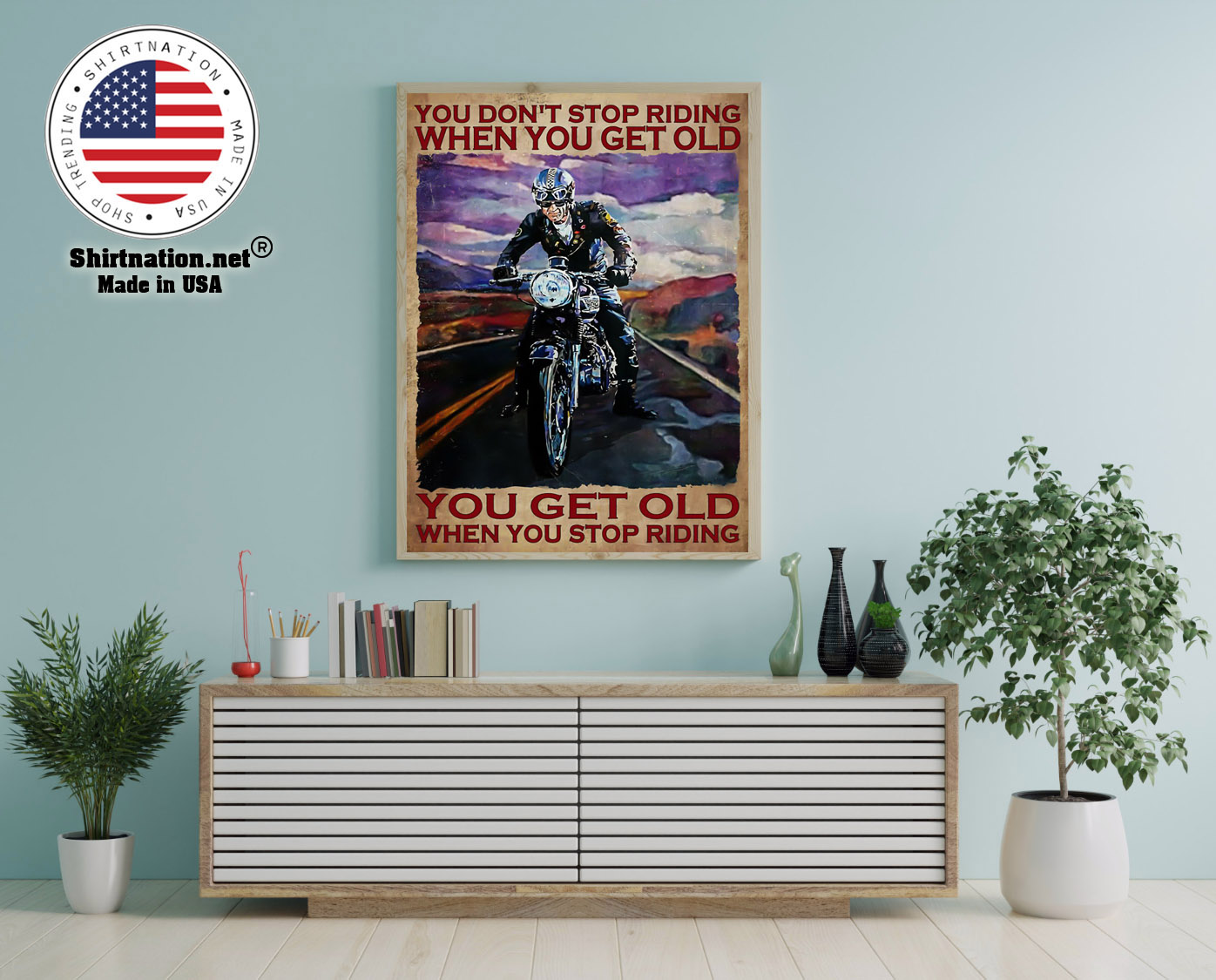 Biker you dont stop riding when you get old poster 12