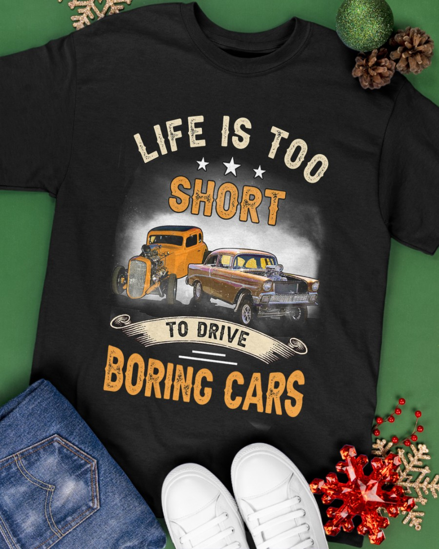 Car Life Is Too Short To Drive Boring Cars Shirt5