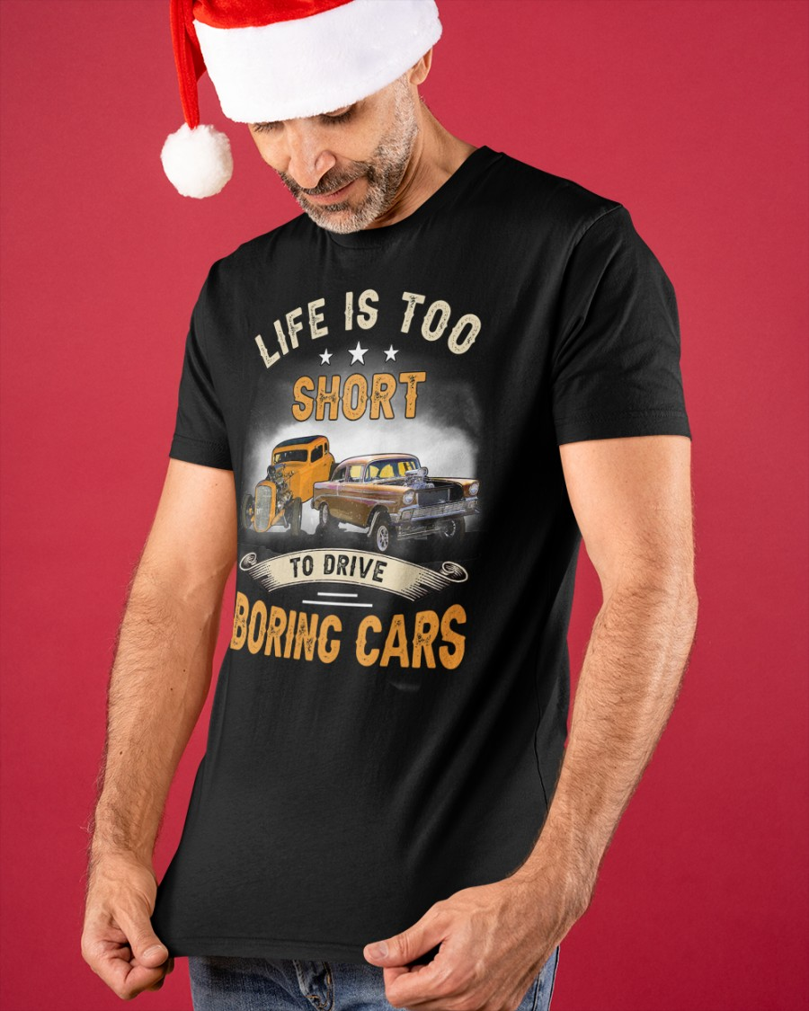 Car Life Is Too Short To Drive Boring Cars Shirt7