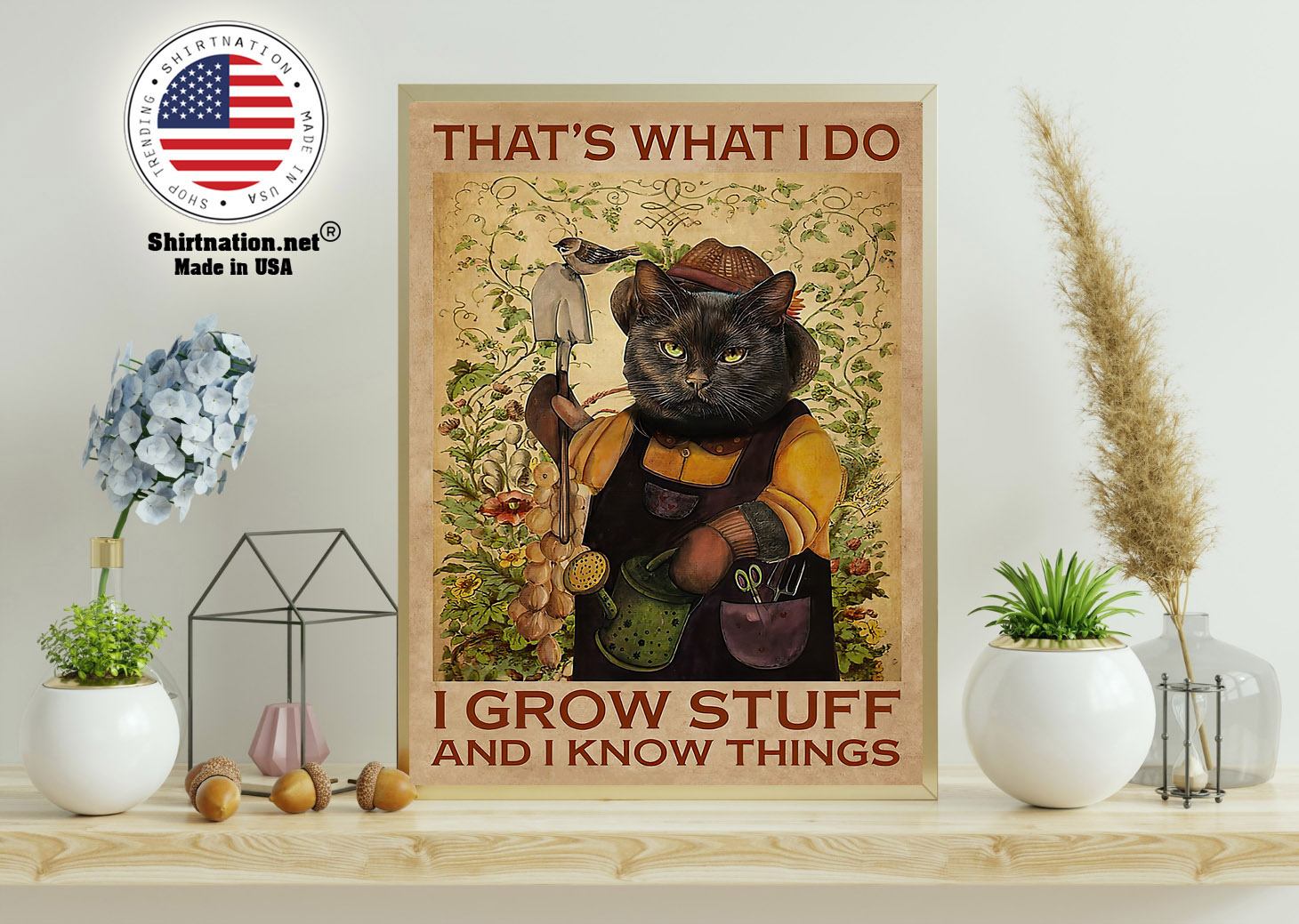 Cat Thats what I do I grow stuff and I know things poster 11