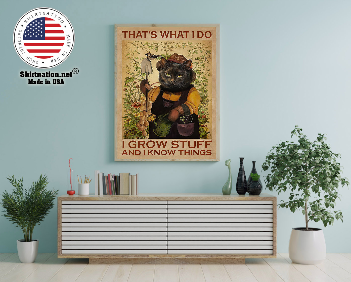 Cat Thats what I do I grow stuff and I know things poster 13