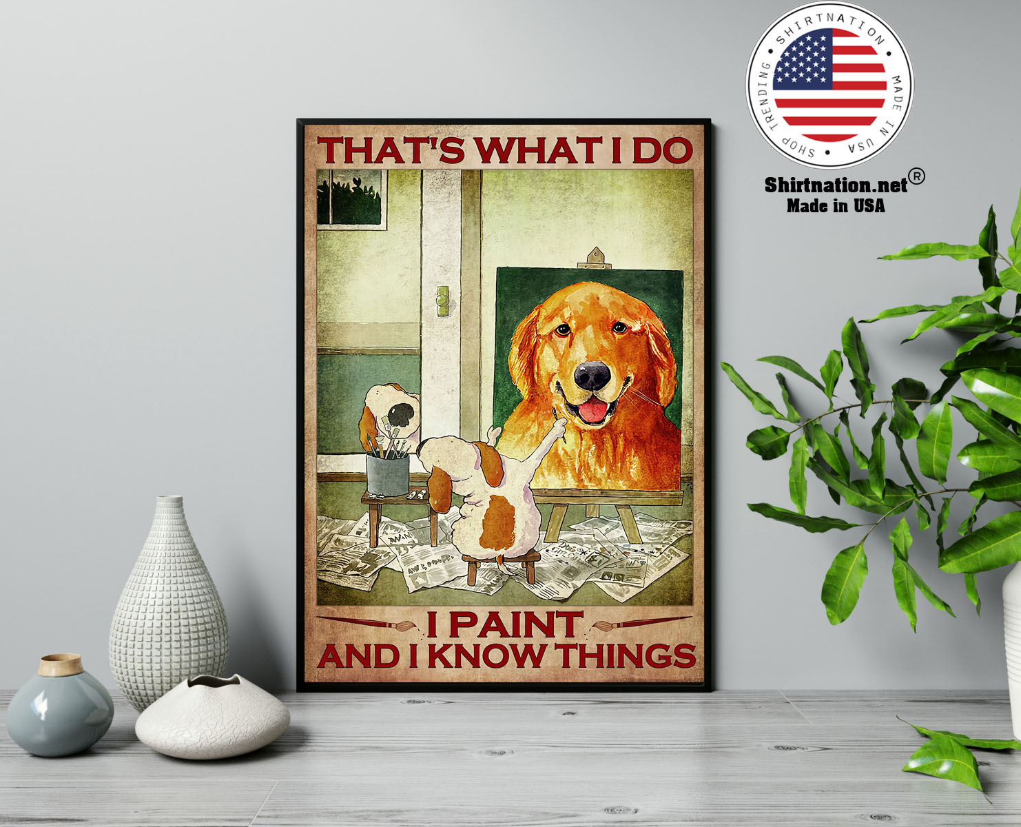 Dog Thats what I do I paint and I know things poster 13