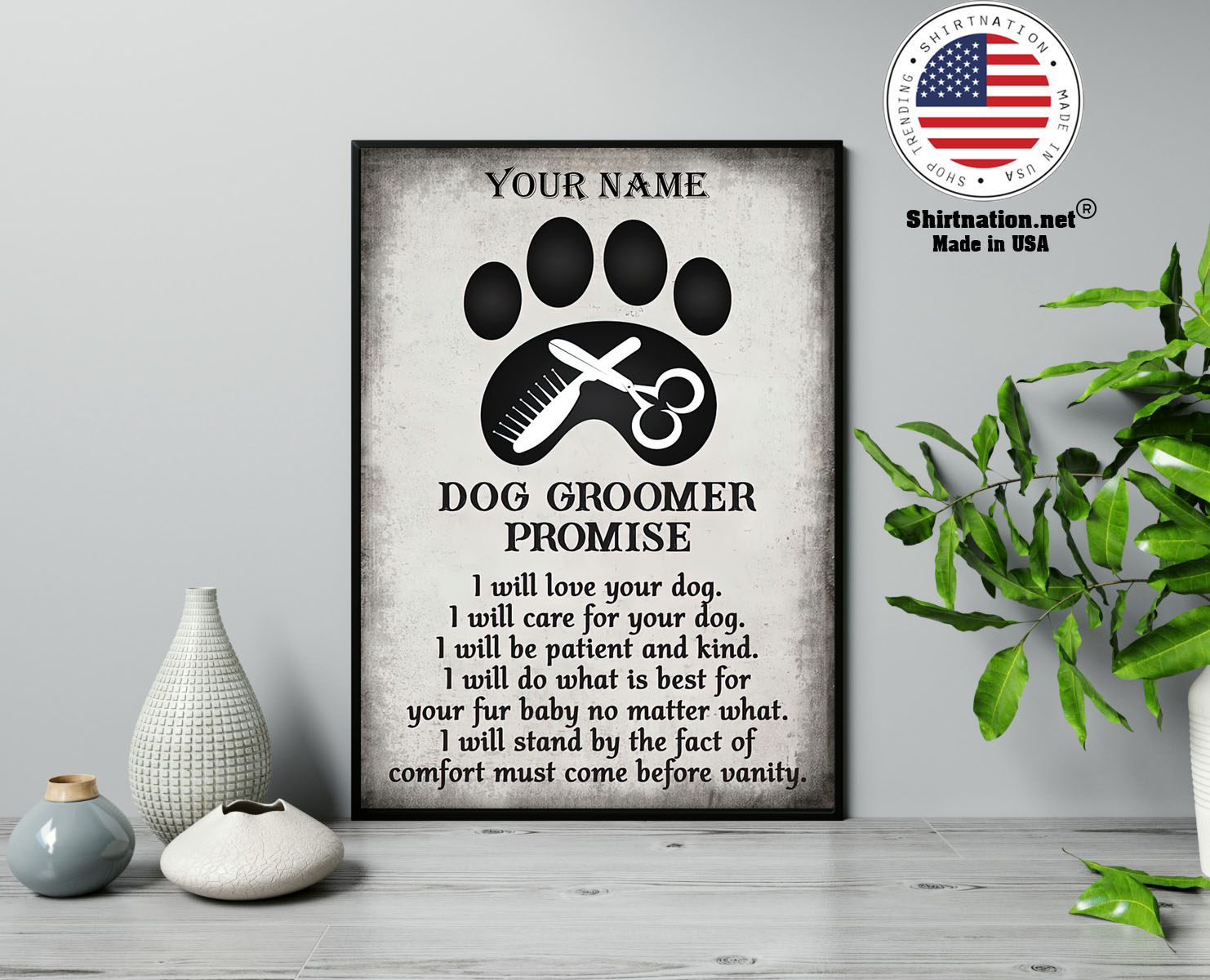 Dog groomer promise I will love your dog I will care for your dog custom name poster 13