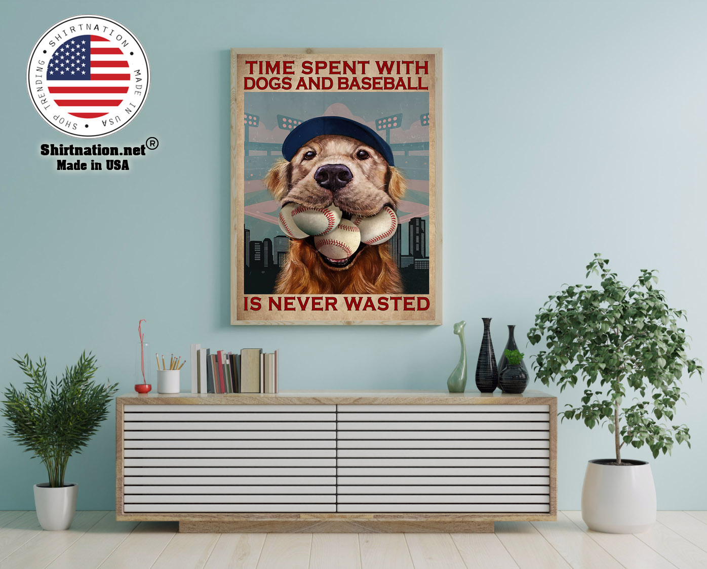 Dog time spent with dogs and baseball is never wasted poster 12 1