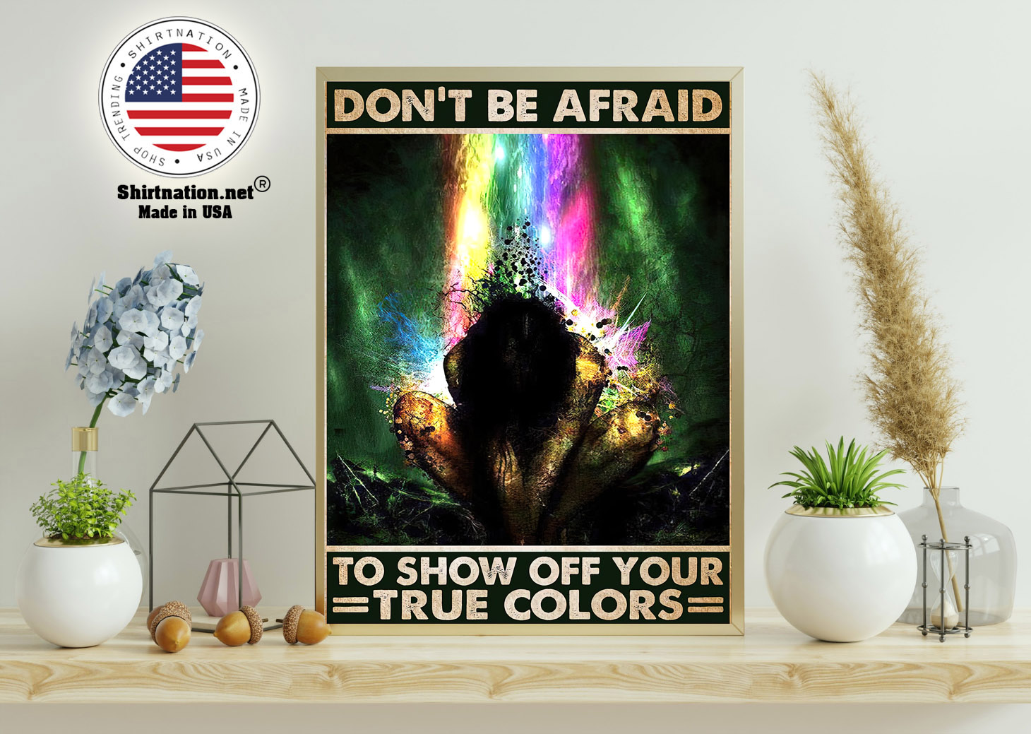 Dont be afraid to show off your true colors poster 11