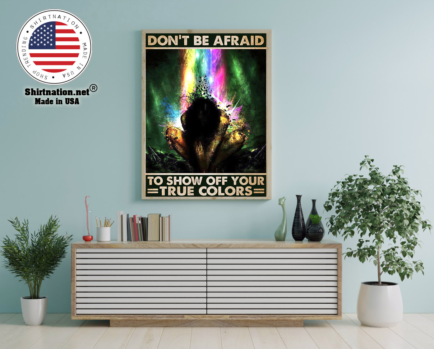 Dont be afraid to show off your true colors poster 12