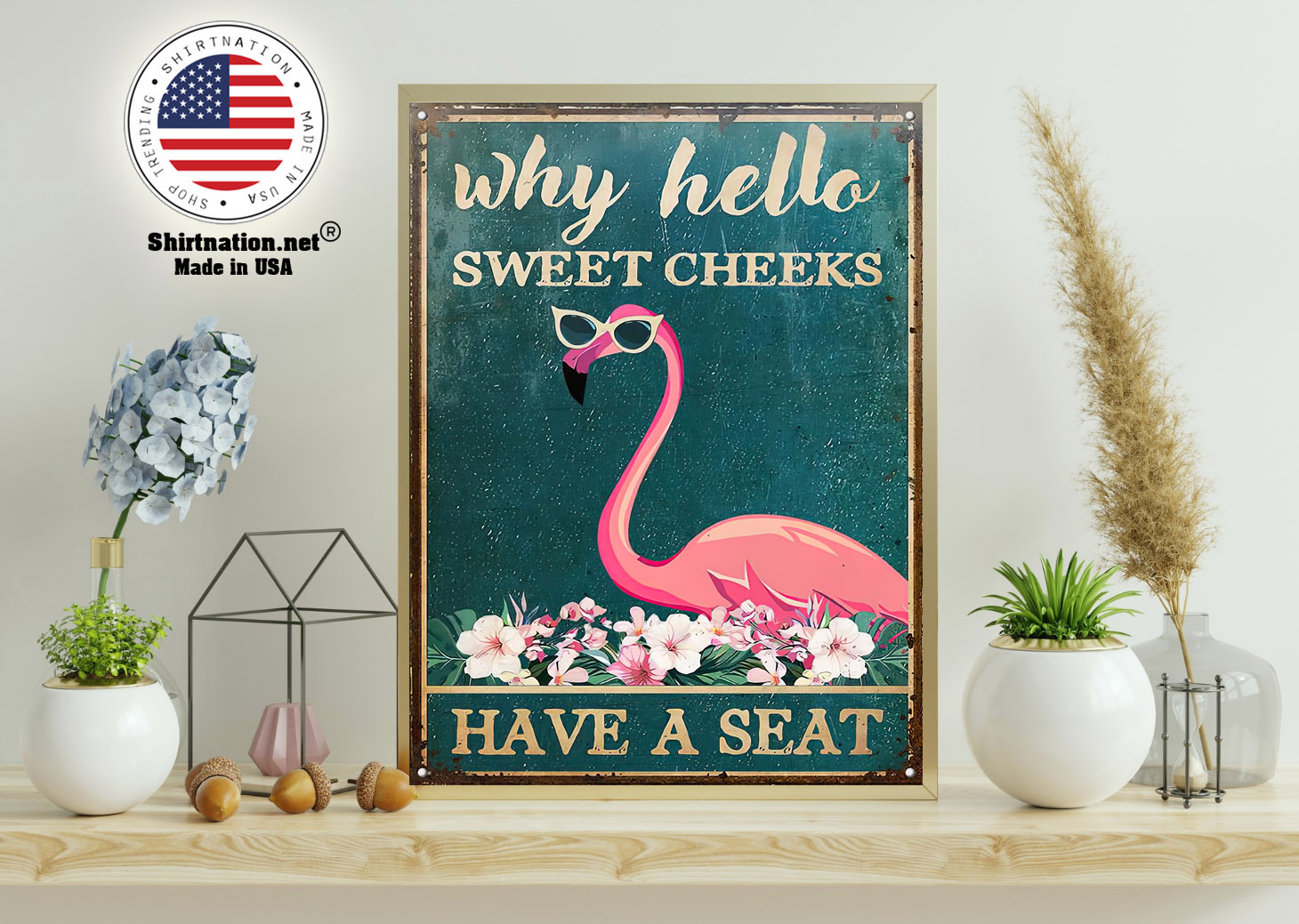 Flamingo why hello sweet cheeks have a seat poster 11