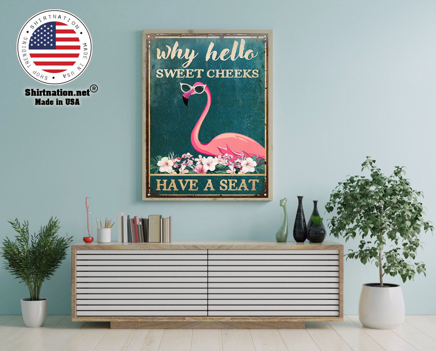 Flamingo why hello sweet cheeks have a seat poster 12