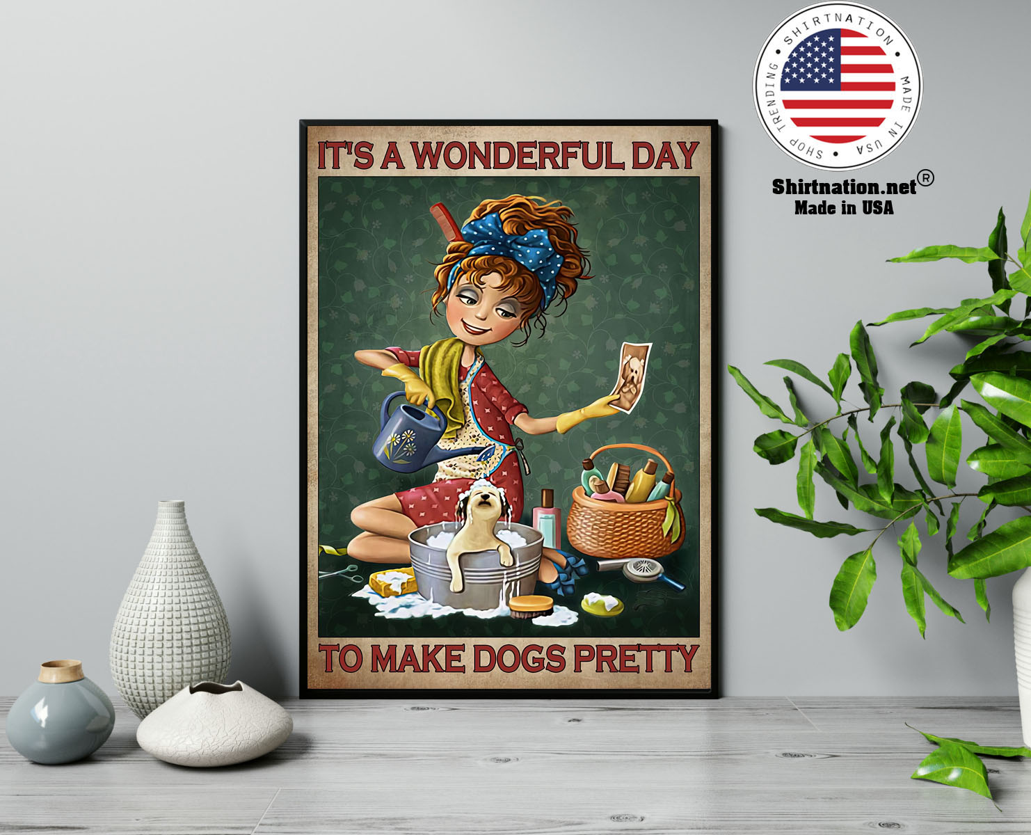 Grooming Its a wonderful day to make dogs pretty poster 13 1