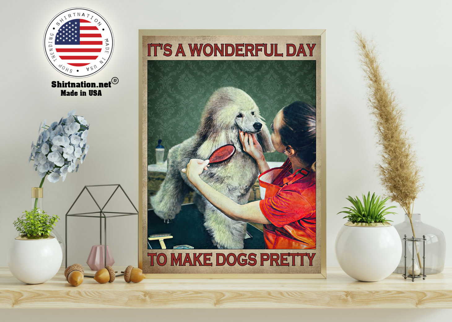 Grooming dog Its a wonderful day to make dogs pretty poster 11