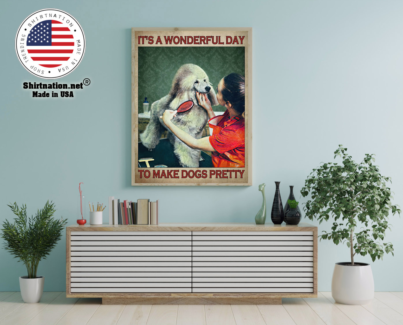 Grooming dog Its a wonderful day to make dogs pretty poster 12