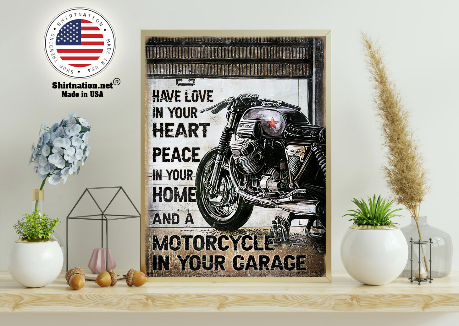 Have love in your heart peace in your home and a motorcycle in your garage poster 11