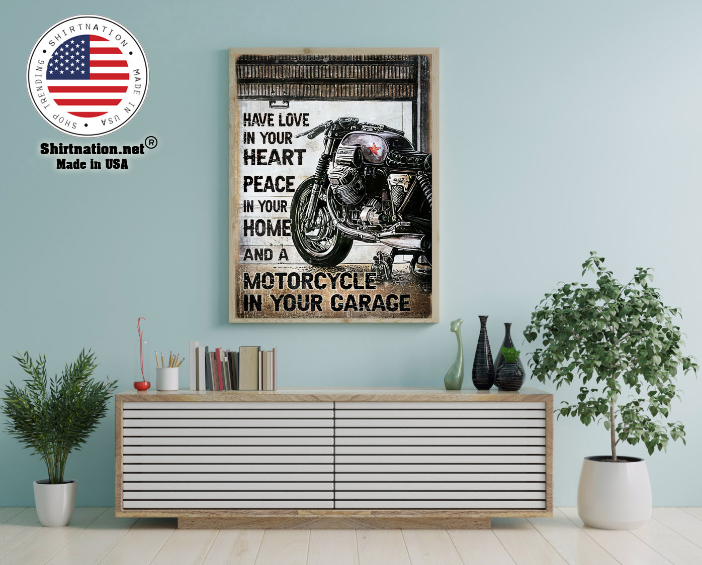 Have love in your heart peace in your home and a motorcycle in your garage poster 12