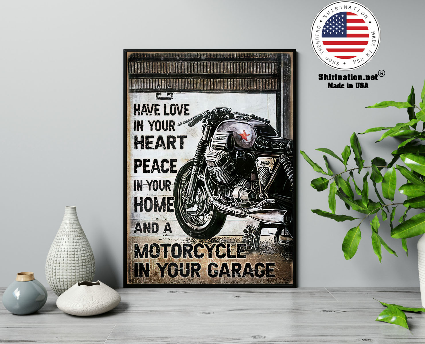 Have love in your heart peace in your home and a motorcycle in your garage poster 13
