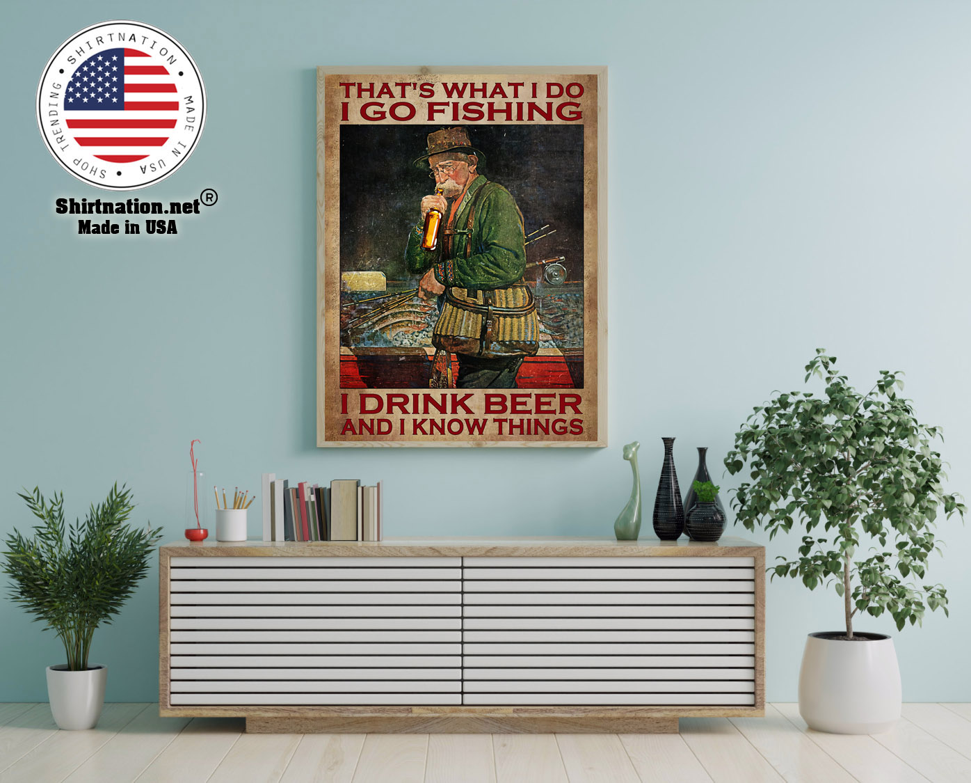I go fishing I drink beer and I know things poster 12