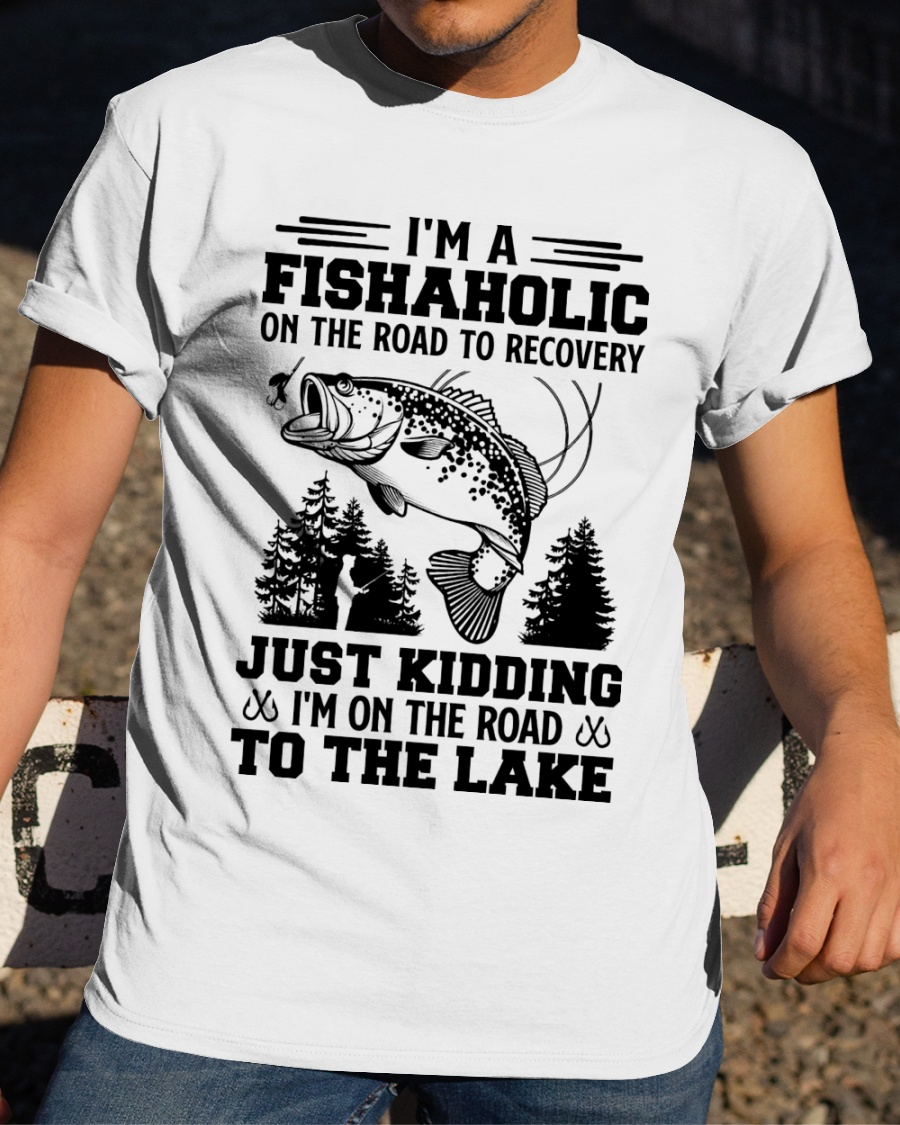 Im A Fishaholic On The Road To Recovery Just Kidding Im On The Road To The Lake ShIrt4 1