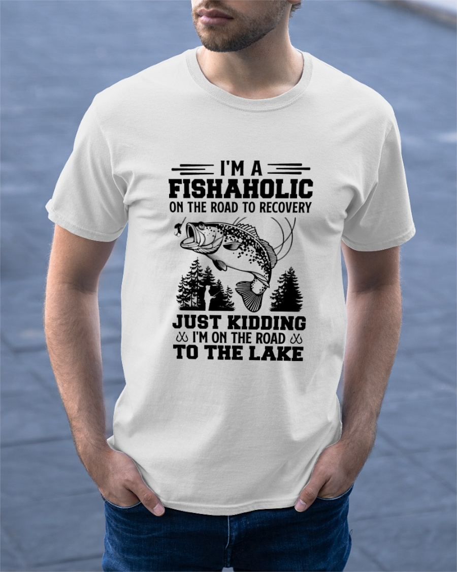 Im A Fishaholic On The Road To Recovery Just Kidding Im On The Road To The Lake ShIrt6 1