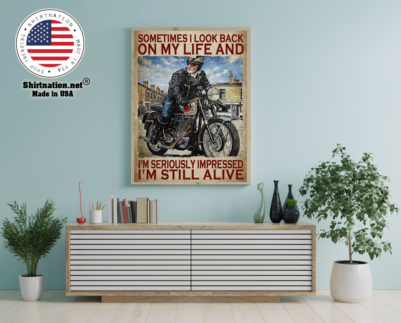 Motorcycles man Sometimes I look back on my life and Im seriously impressed Im still alive poster 12 1