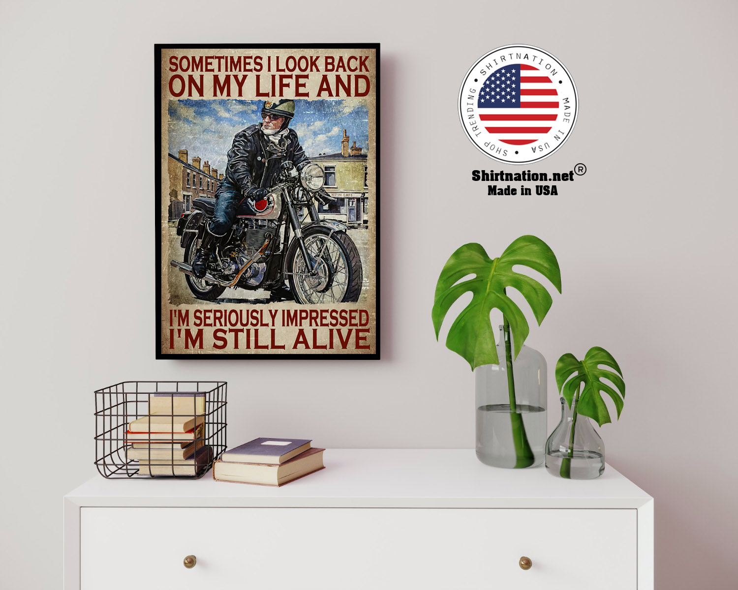Motorcycles man Sometimes I look back on my life and Im seriously impressed Im still alive poster 14 1