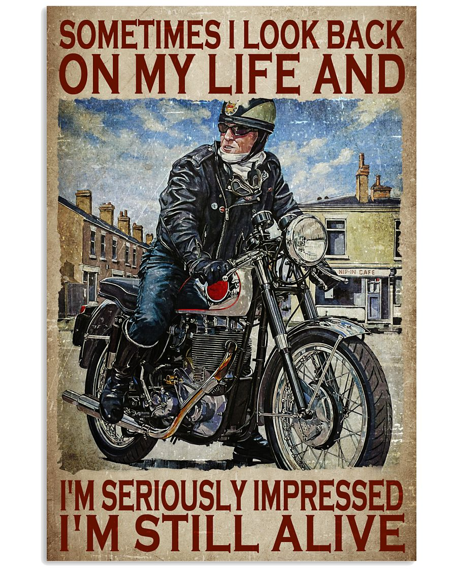 Motorcycles man Sometimes I look back on my life and Im seriously impressed Im still alive poster