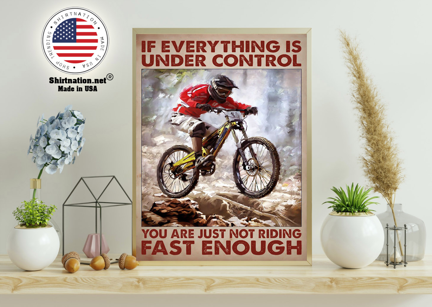 Mountain biking If everything is under control you are just not riding fast enough poster 11