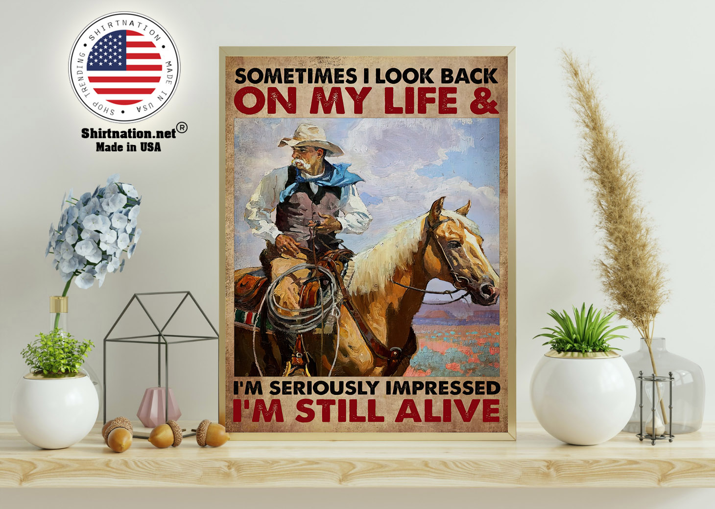 Old cowboy sometimes I look back on my life and im seriously impressed Im still alive poster 11