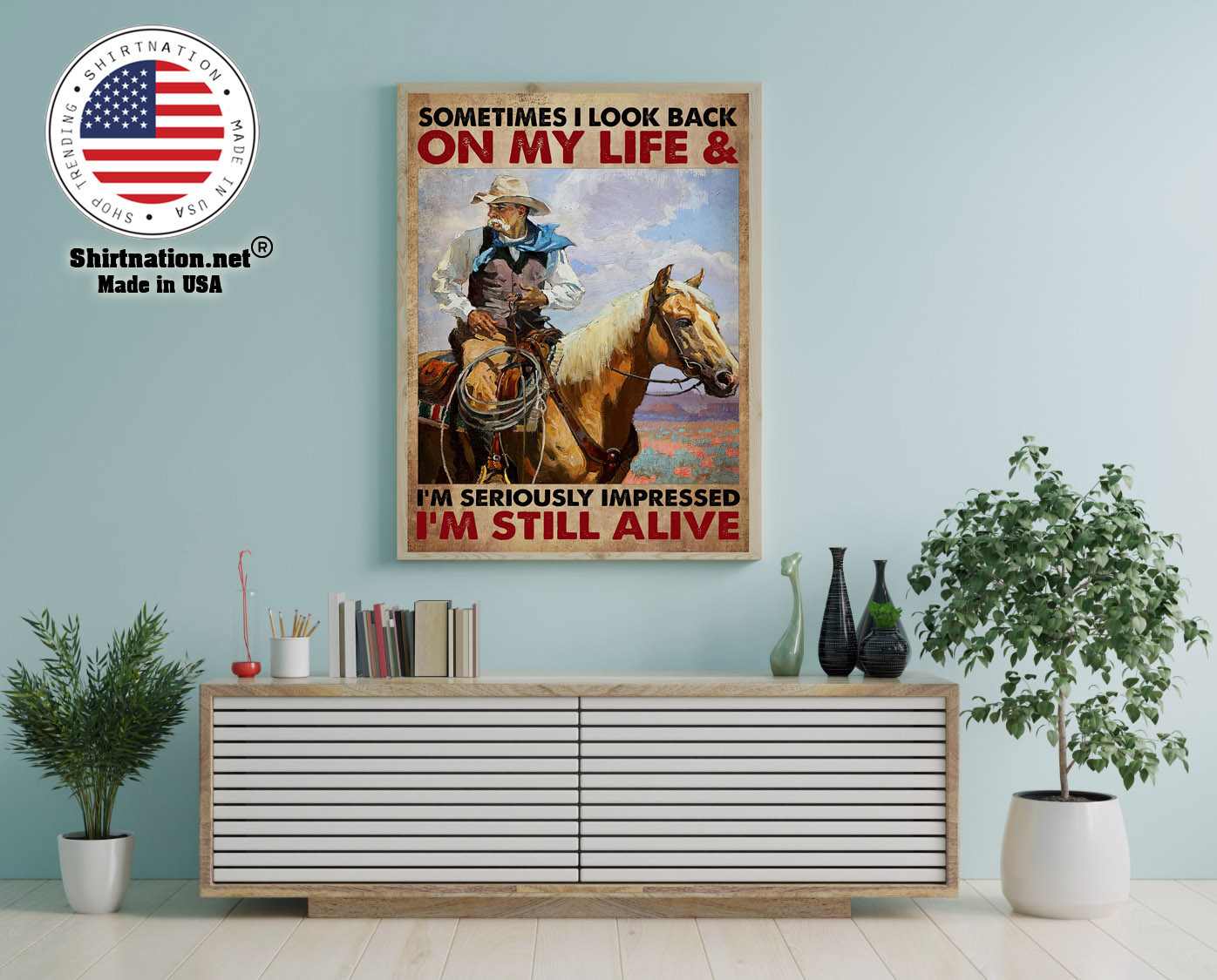 Old cowboy sometimes I look back on my life and im seriously impressed Im still alive poster 12