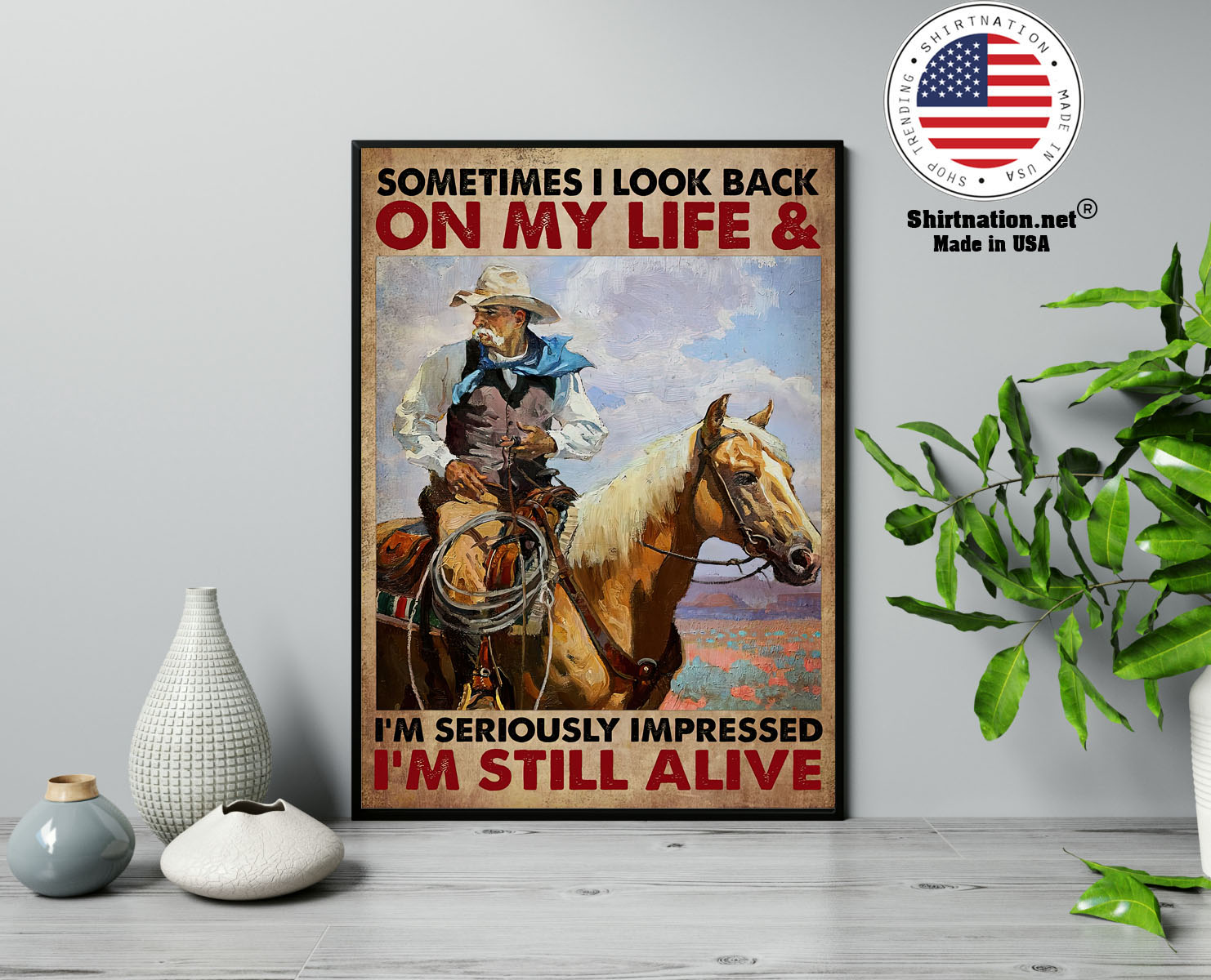 Old cowboy sometimes I look back on my life and im seriously impressed Im still alive poster 13