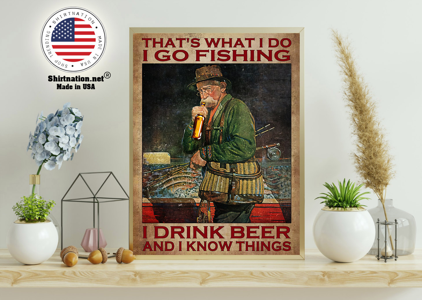 Old man Thats what I do I go fishing I drink beer and I know things poster 11