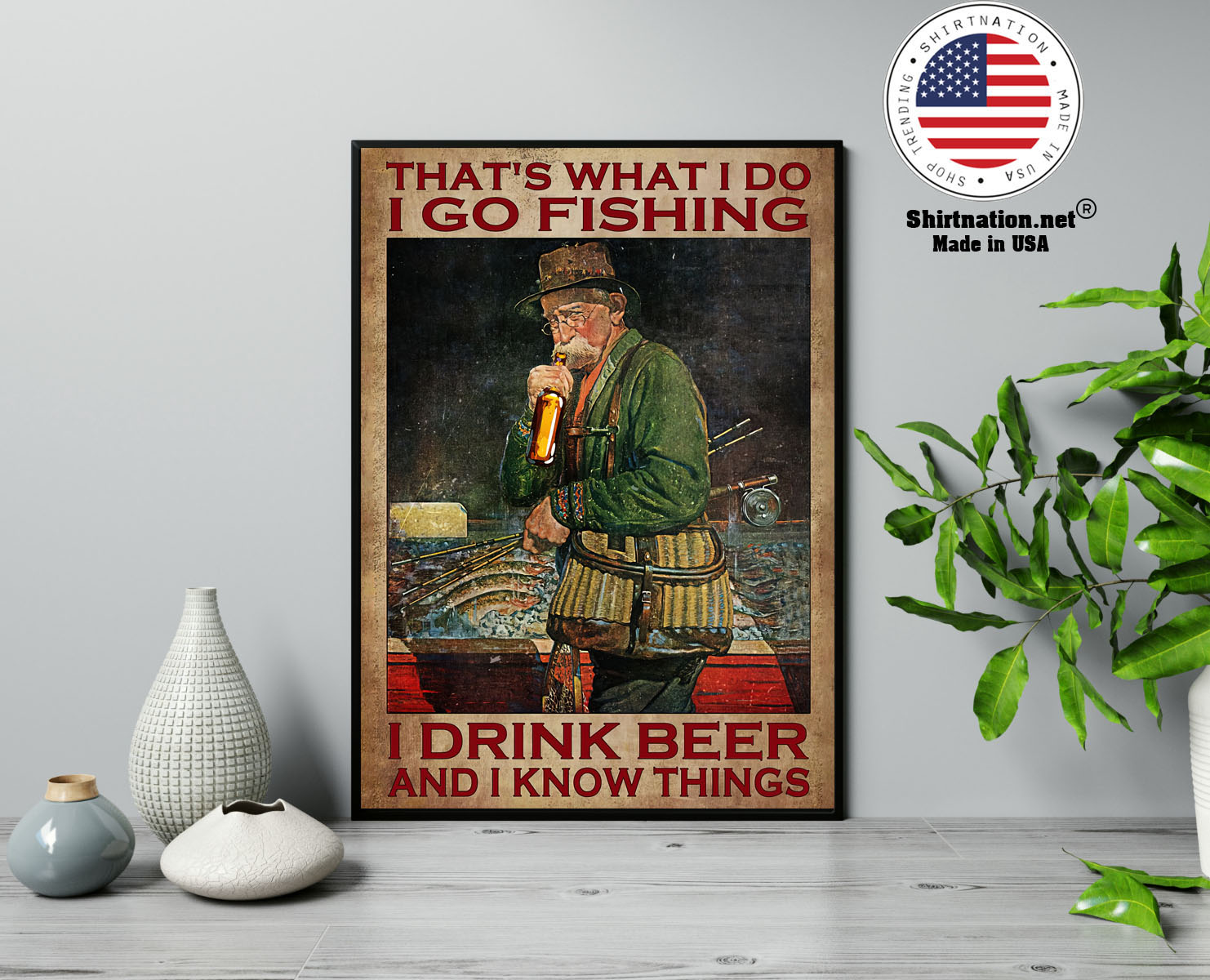 Old man Thats what I do I go fishing I drink beer and I know things poster 13