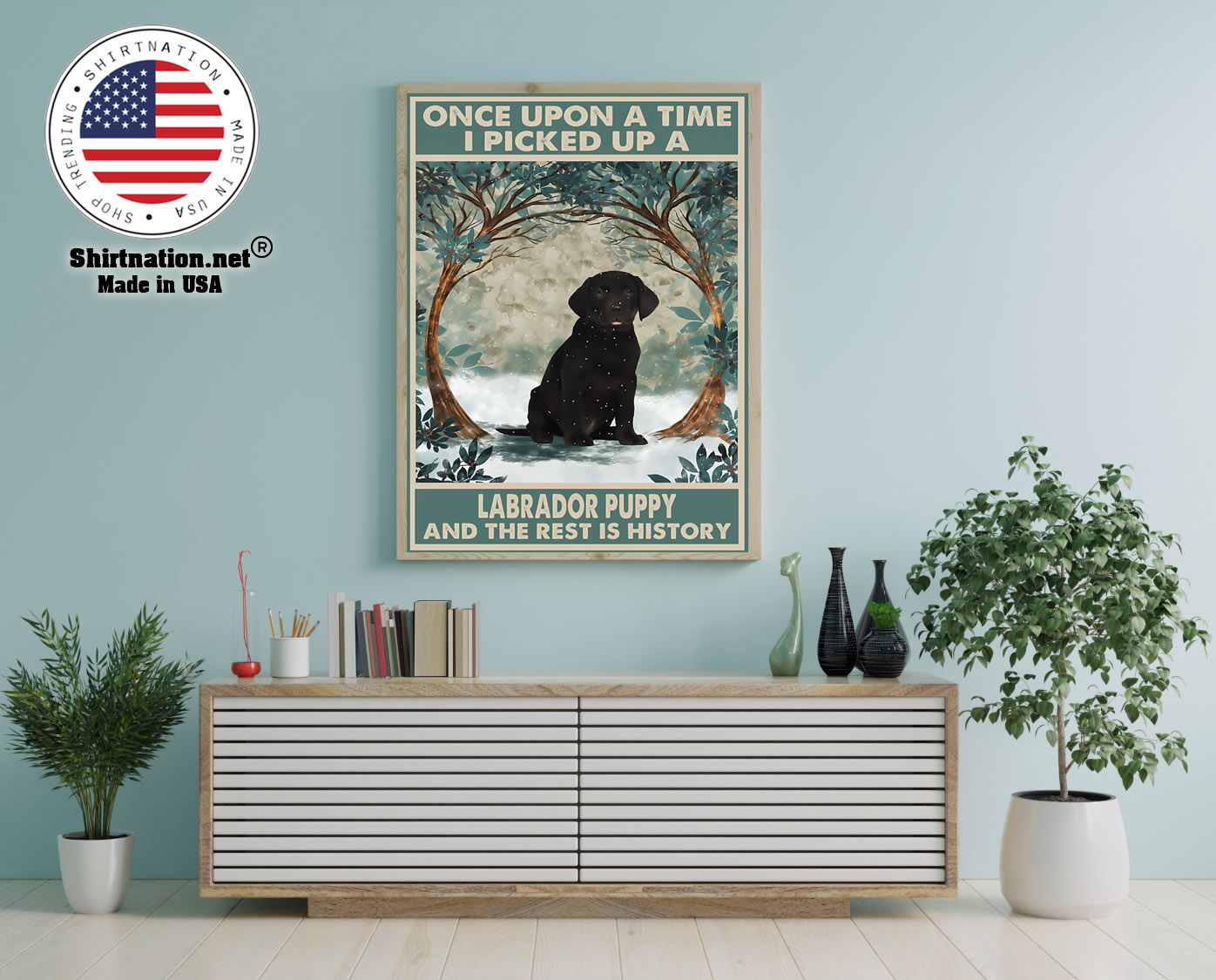 Once upon a time I picked up a labrador puppy and the rest is history poster 12