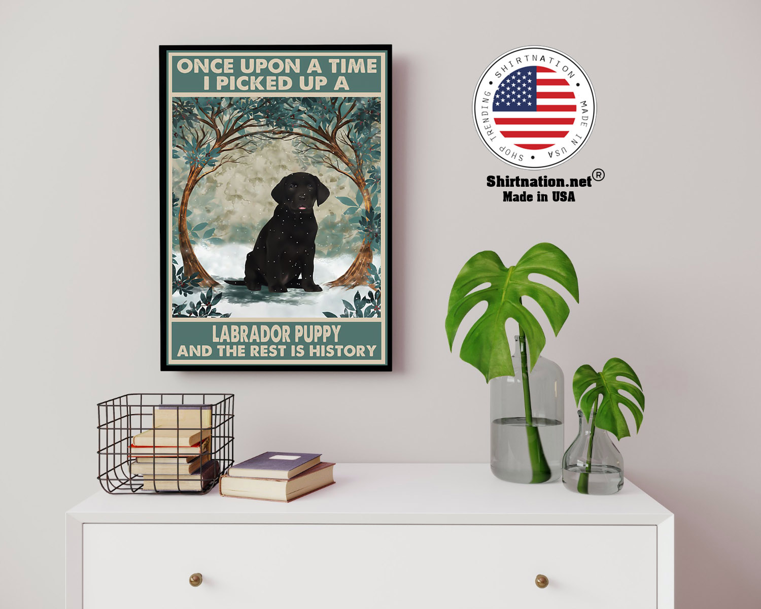 Once upon a time I picked up a labrador puppy and the rest is history poster 14