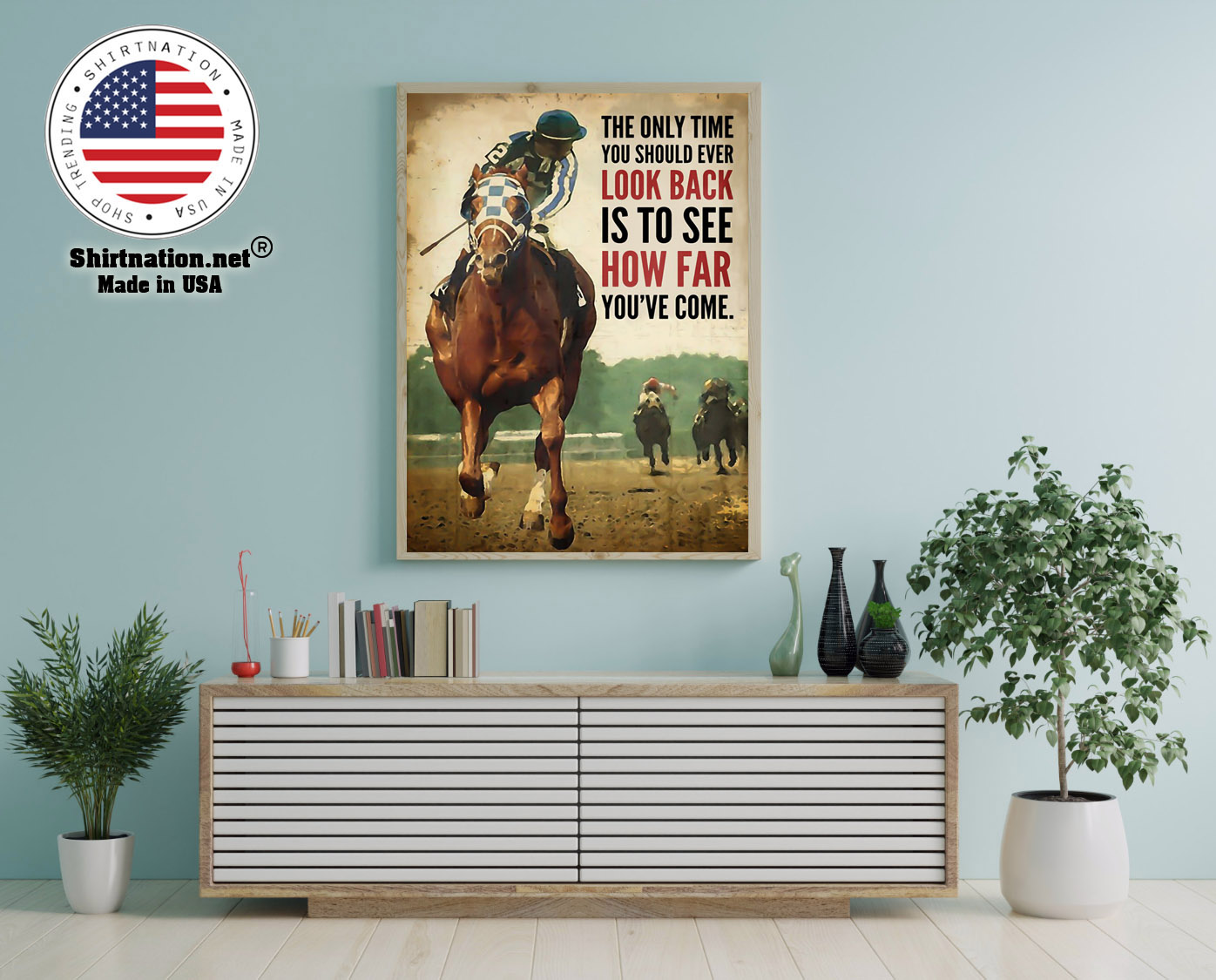 Racing horse The only time you should ever look back is to see how far youve come poster 16