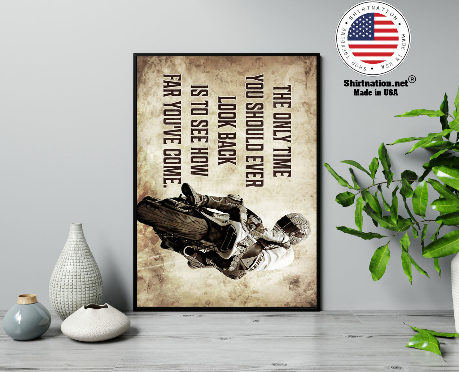 Racing motorcycle The only time you should ever look back is to see how far youve come poster 13