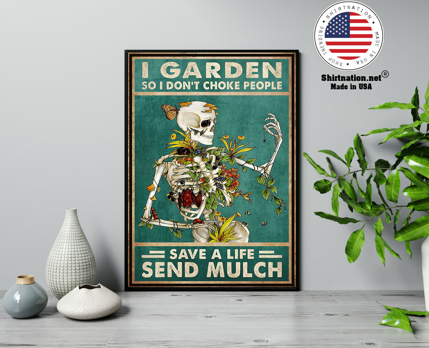 Skeleton I garden so I dont choke people save a life send mulch poster 13