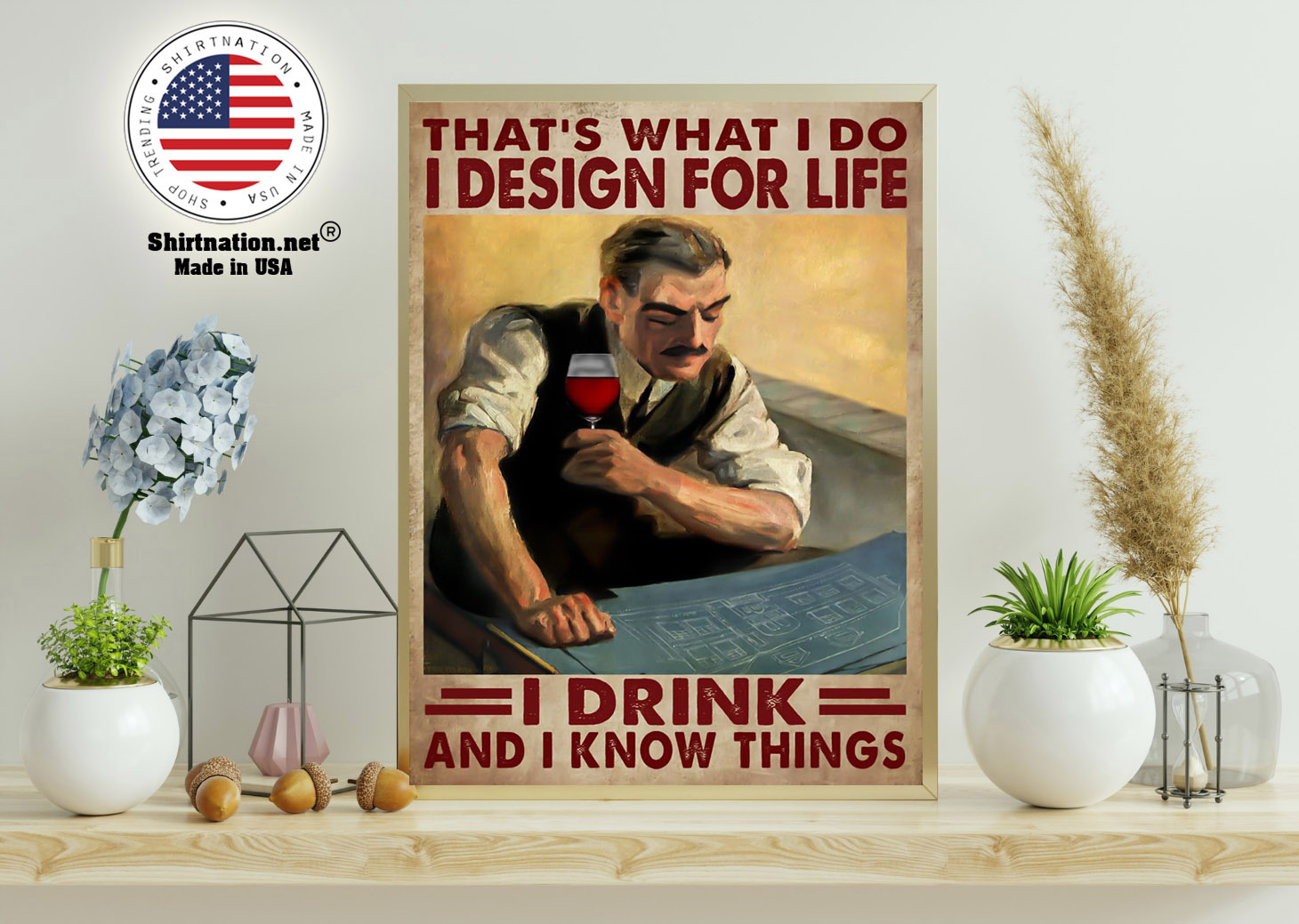 Thats what I do I design for life I drink and I know things poster 11