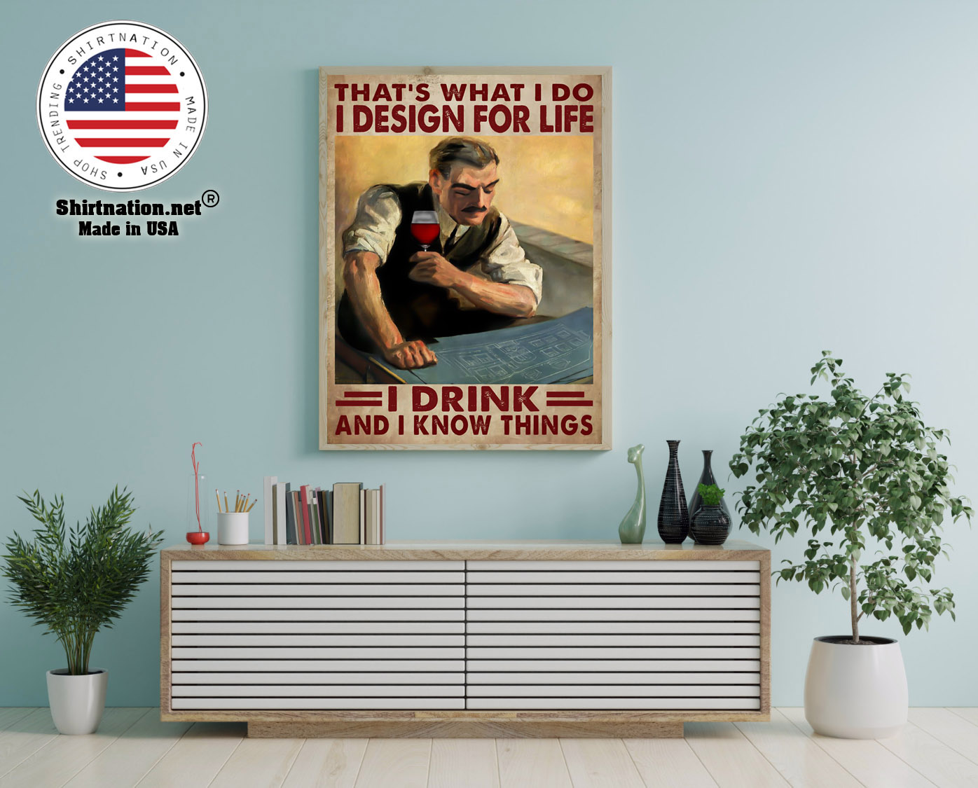 Thats what I do I design for life I drink and I know things poster 12