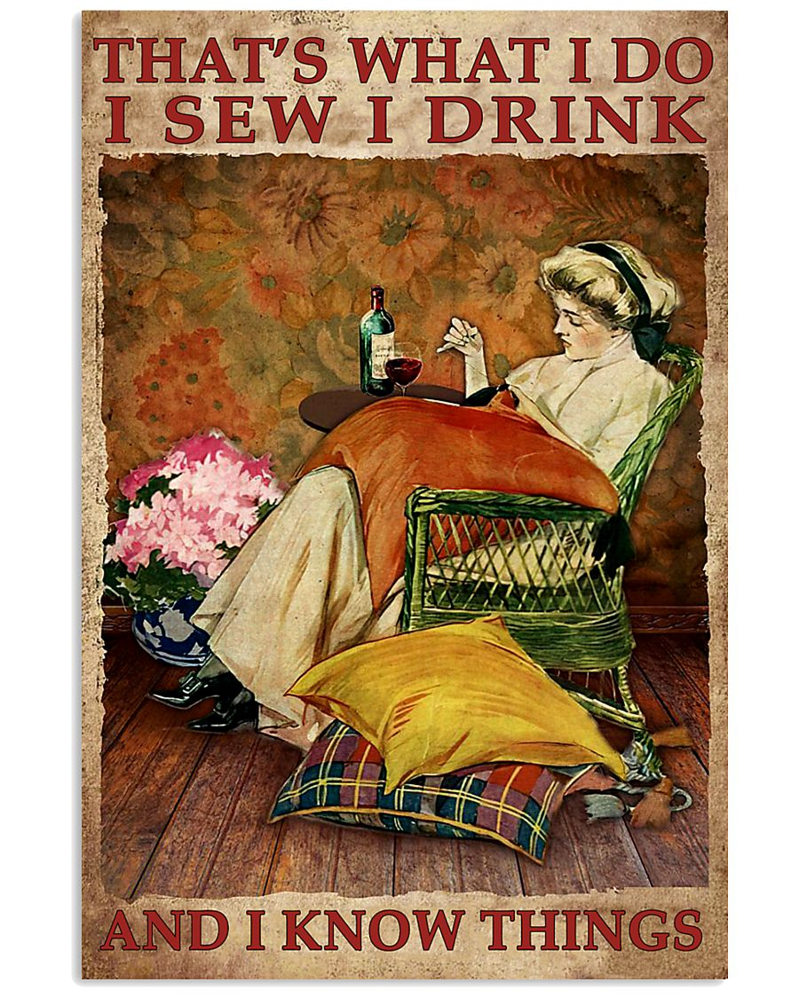 Thats what I do I sew I drink and I know things poster