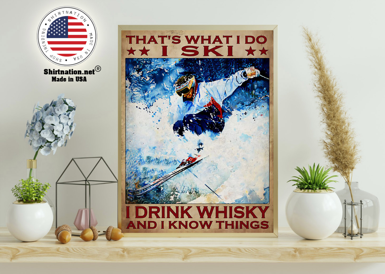 Thats what I do I ski I drink whisky and I know things poster 11