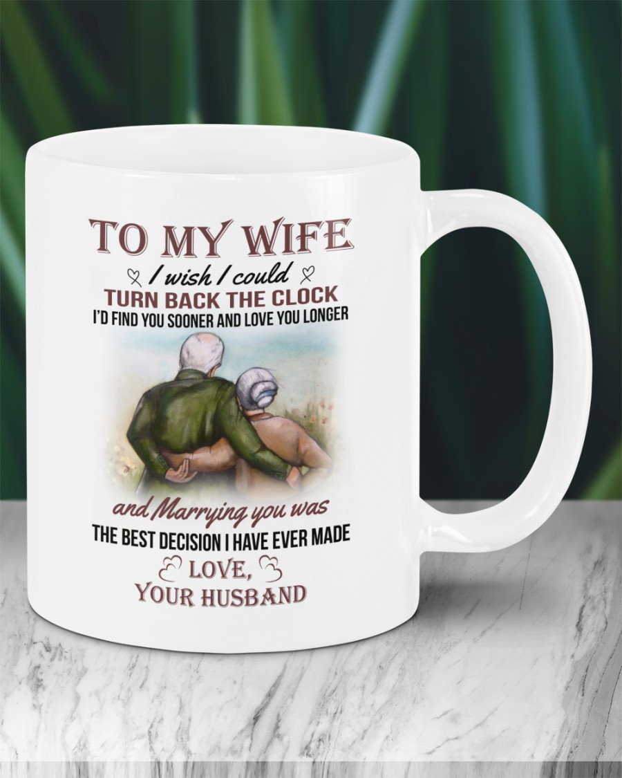 To my wife I wish I could turn back the clock Id find you sooner and love you longer mug 3