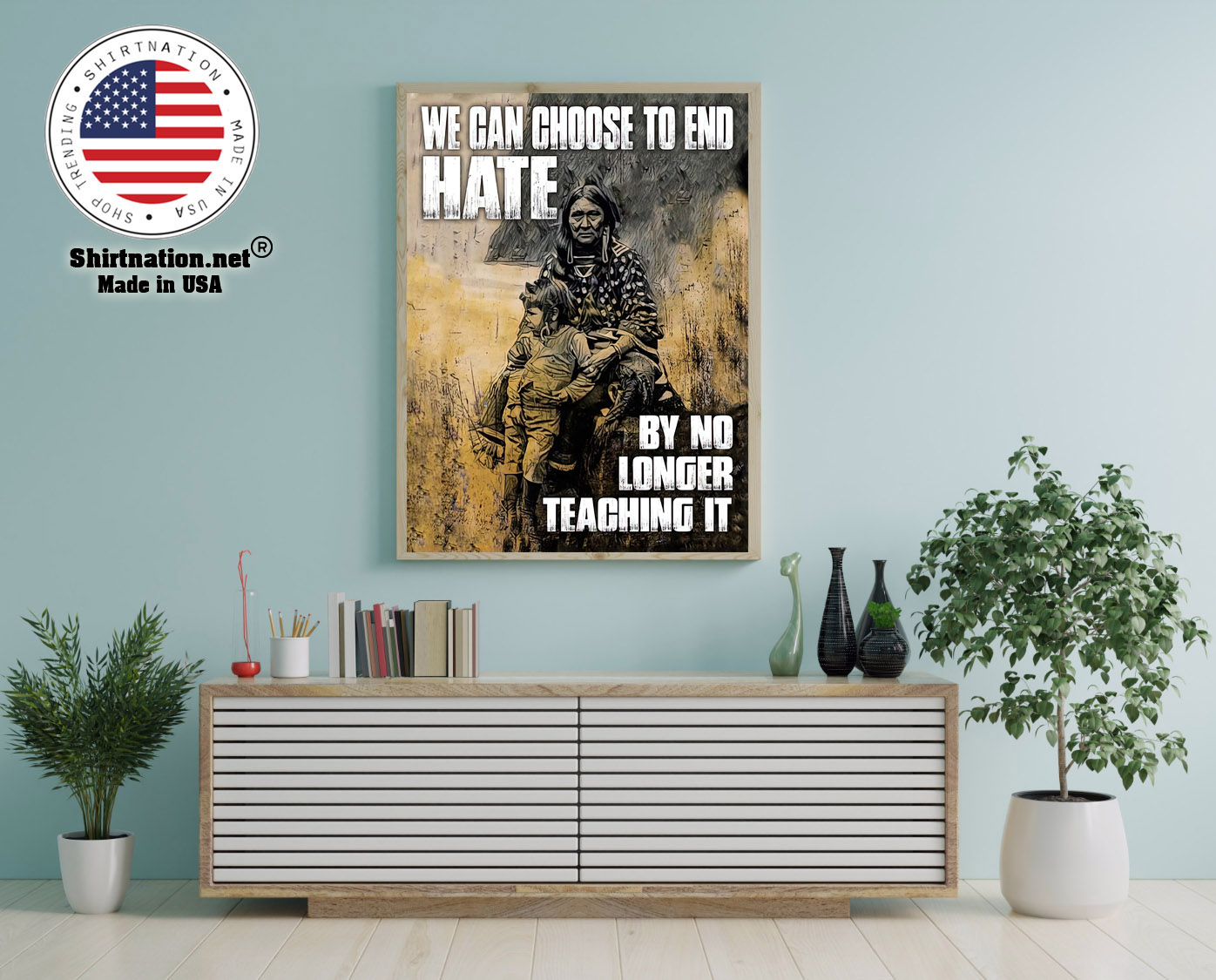 We can choose to end hate by no longer teaching it poster 12