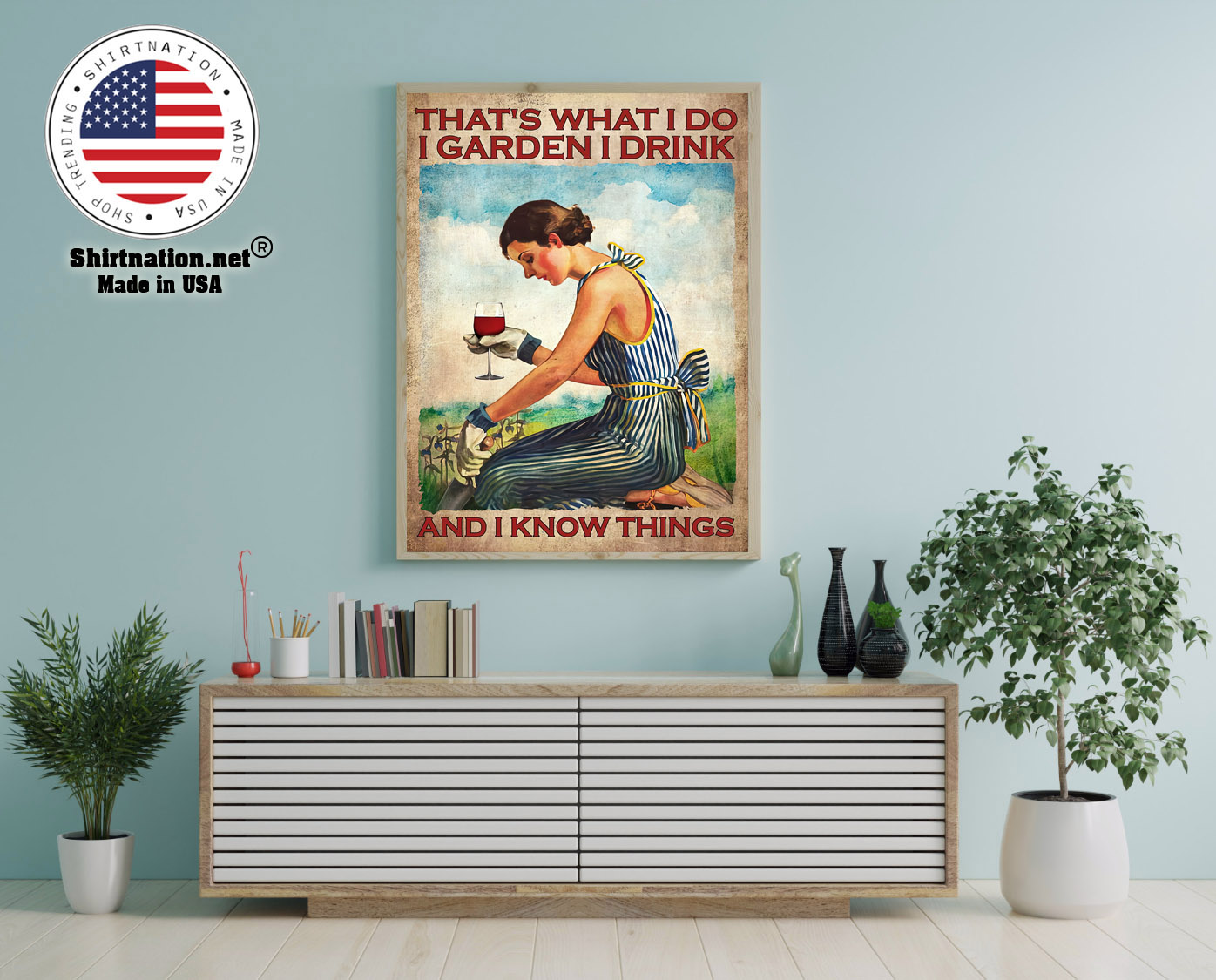Wine Thats what I do I garden I drink and I know things poster 12 1
